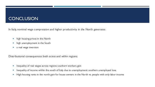CONCLUSION In Italy, nominal wage compression and higher productivity in the North generates: ¡ high housing prices in the...