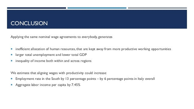 CONCLUSION Applying the same nominal wage agreements to everybody, generates ¡ inefficient allocation of human resources, ...