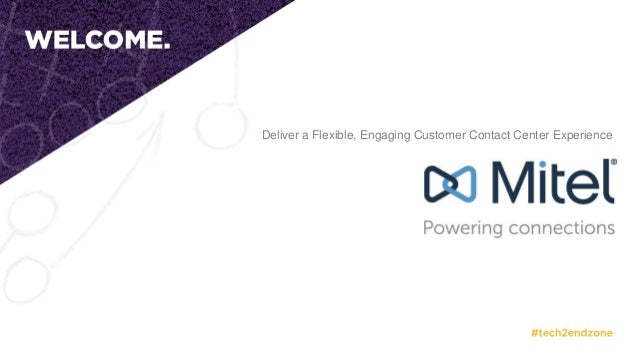 Deliver a Flexible, Engaging Customer Contact Center Experience