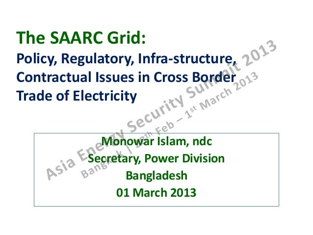 The SAARC Grid:Policy, Regulatory, Infra-structure,Contractual Issues in Cross BorderTrade of Electricity             Mono...