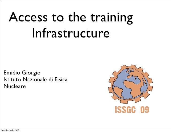 Access to the training            Infrastructure    Emidio Giorgio   Istituto Nazionale di Fisica   Nucleare     lunedì 6 ...