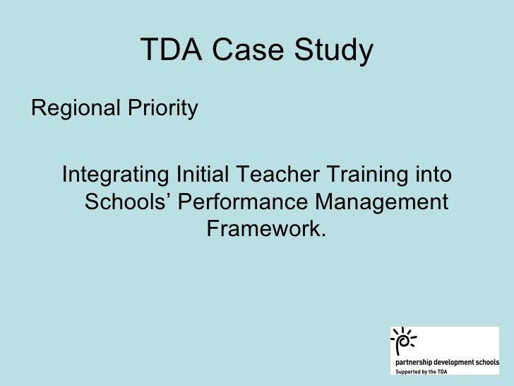 TDA Case Study Regional Priority     Integrating Initial Teacher Training into       Schools' Performance Management      ...