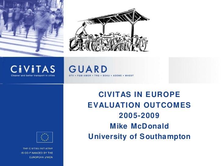 CIVITAS IN EUROPE EVALUATION OUTCOMES 2005-2009 Mike McDonald University of Southampton