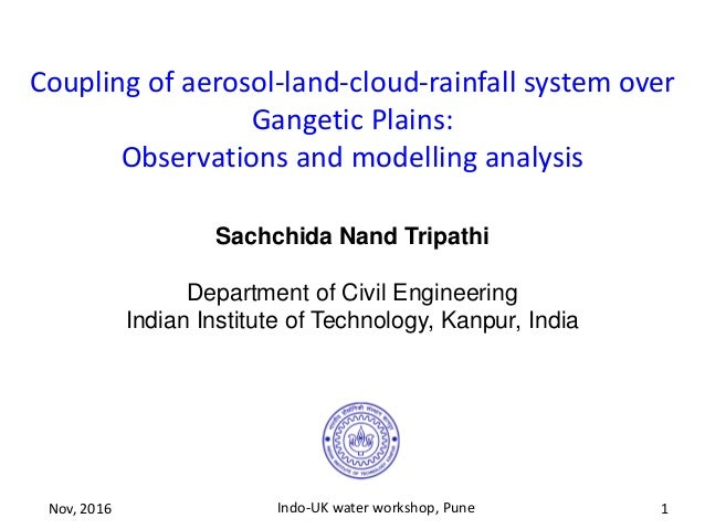 Sachchida Nand Tripathi Department of Civil Engineering Indian Institute of Technology, Kanpur, India Coupling of aerosol-...