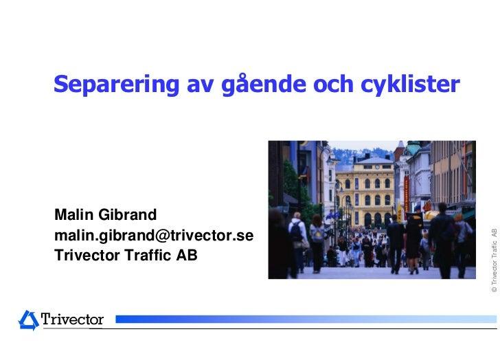 Separering av gående och cyklisterMalin Gibrand                                     © Trivector Traffic ABmalin.gibrand@tr...