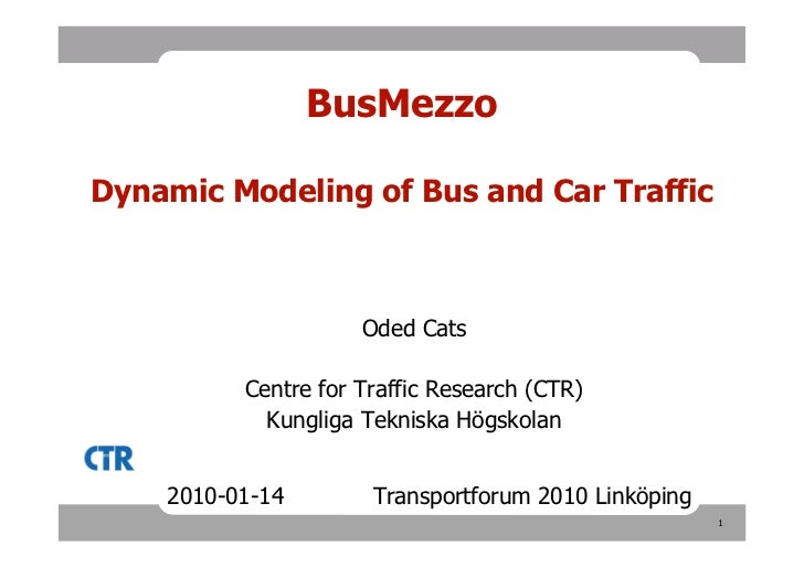 BusMezzoDynamic Modeling of Bus and Car Traffic                     Oded Cats          Centre for Traffic Research (CTR)  ...