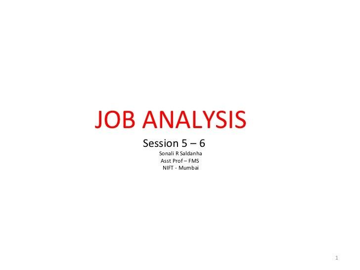 JOB ANALYSIS   Session 5 – 6      Sonali R Saldanha       Asst Prof – FMS       NIFT - Mumbai                          1