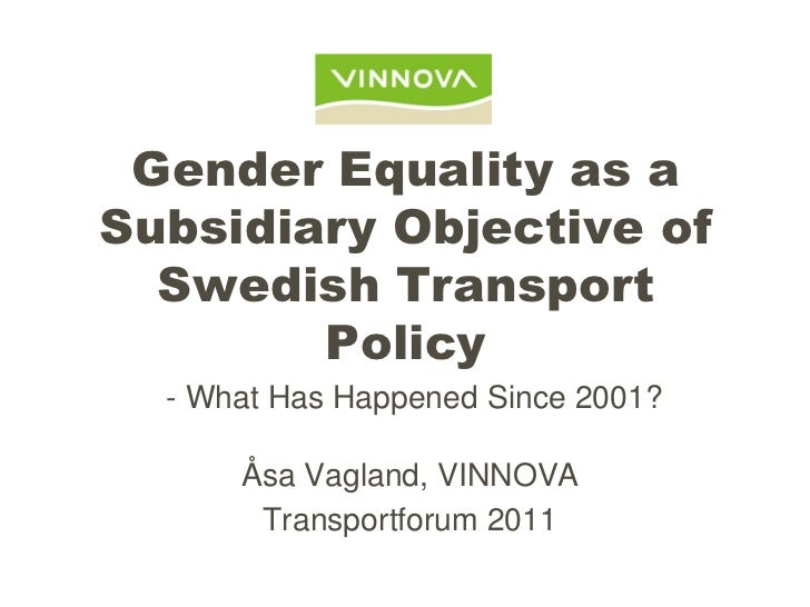 Gender Equality as aSubsidiary Objective of  Swedish Transport        Policy  - What Has Happened Since 2001?      Åsa Vag...