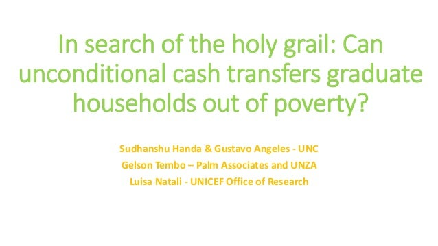 In search of the holy grail: Can unconditional cash transfers graduate households out of poverty? Sudhanshu Handa & Gustav...
