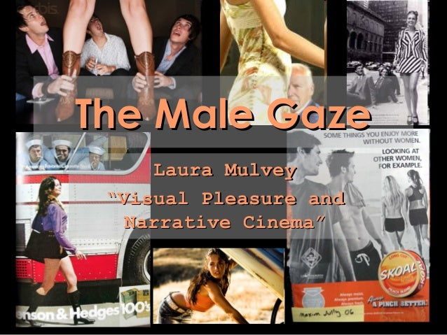 "The Male GazeThe Male Gaze Laura MulveyLaura Mulvey """"Visual Pleasure andVisual Pleasure and Narrative Cinema""Narrative Ci..."