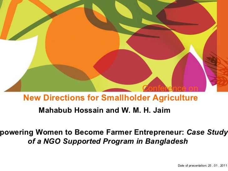 Conference on New Directions for Smallholder Agriculture Mahabub Hossain and W. M. H. Jaim  Empowering Women to Become Far...