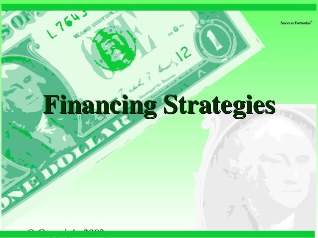 © Copyright 2003, Success FormulasSuccess Formulas ® Financing StrategiesFinancing Strategies