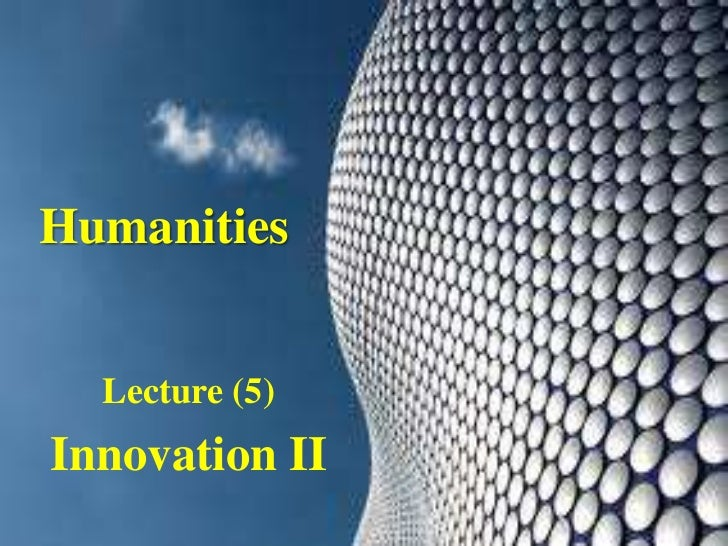 Humanities  Lecture (5)Innovation II