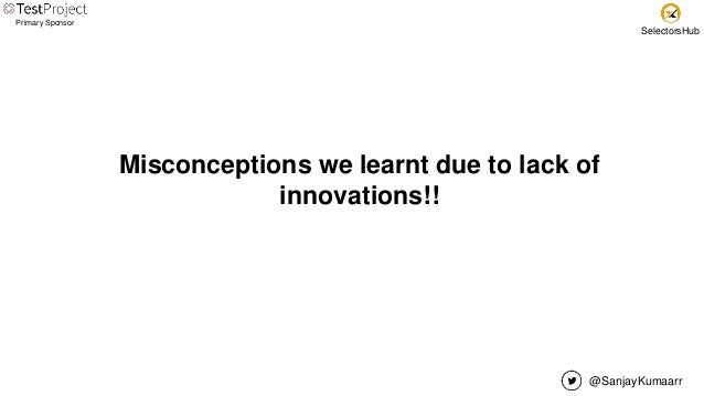 @SanjayKumaarr Primary Sponsor SelectorsHub Misconceptions we learnt due to lack of innovations!!