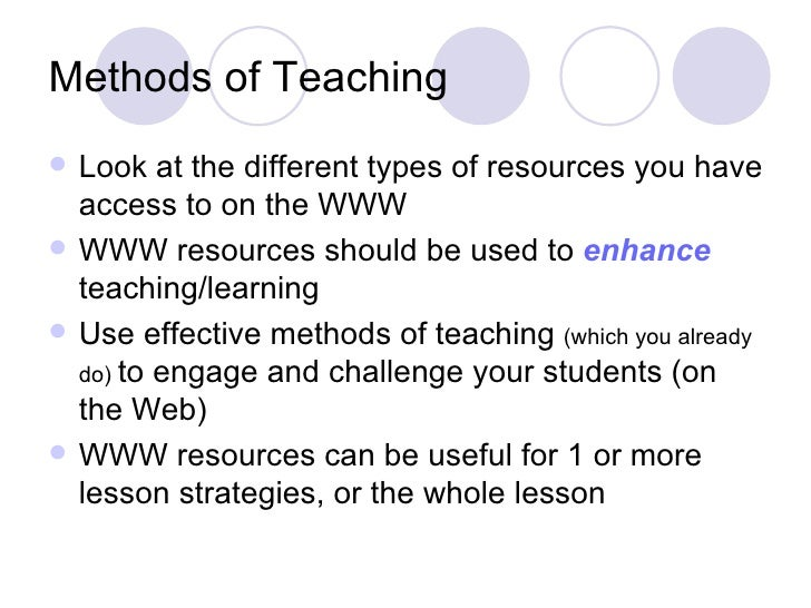 Methods of Teaching <ul><li>Look at the different types of resources you have access to on the WWW </li></ul><ul><li>WWW r...