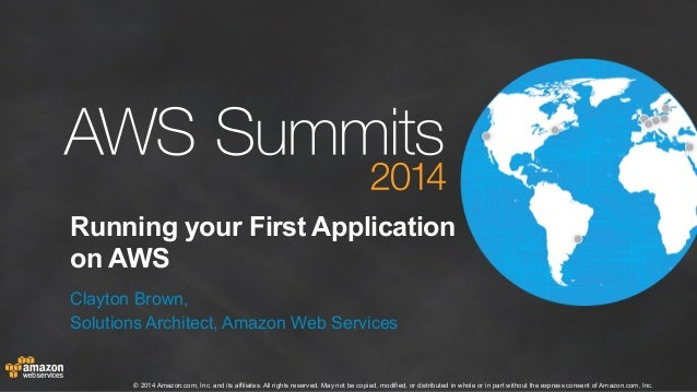 Running your First Application  on AWS  Clayton Brown,  Solutions Architect, Amazon Web Services  © 2014 Amazon.com, Inc. ...