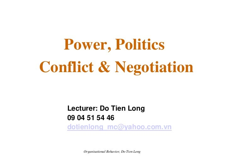 Power, Politics Conflict & Negotiation      Lecturer: Do Tien Long     09 04 51 54 46     dotienlong_mc@yahoo.com.vn      ...