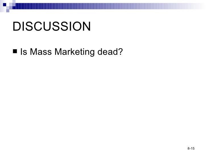 DISCUSSION <ul><li>Is Mass Marketing dead? </li></ul>