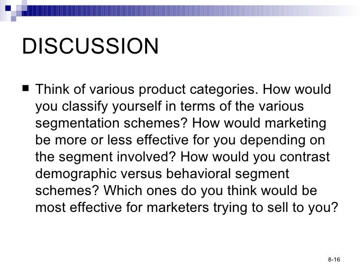 DISCUSSION <ul><li>Think of various product categories. How would you classify yourself in terms of the various segmentati...