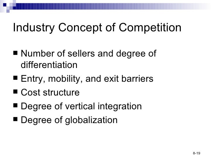 Industry Concept of Competition <ul><li>Number of sellers and degree of differentiation </li></ul><ul><li>Entry, mobility,...