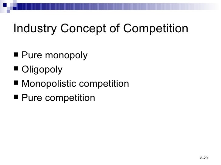 Industry Concept of Competition <ul><li>Pure monopoly </li></ul><ul><li>Oligopoly </li></ul><ul><li>Monopolistic competiti...