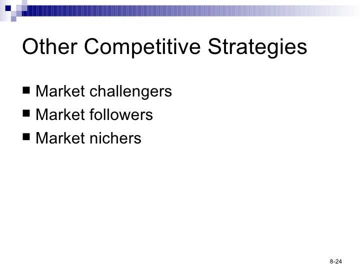 Other Competitive Strategies <ul><li>Market challengers </li></ul><ul><li>Market followers </li></ul><ul><li>Market nicher...