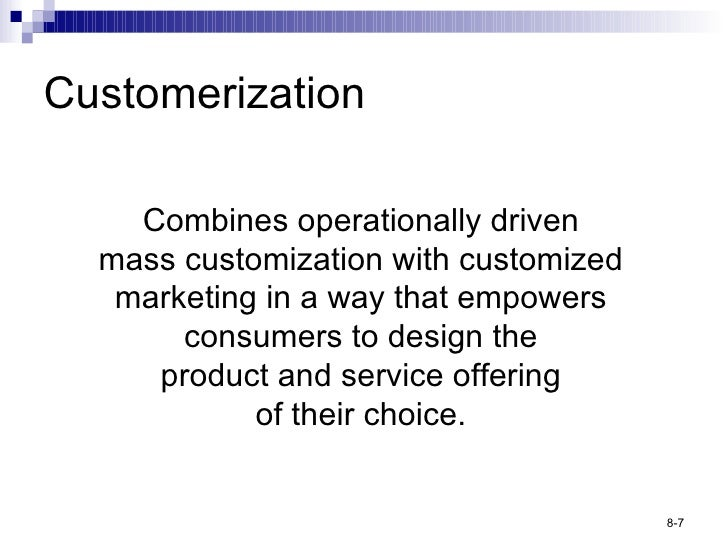 Customerization Combines operationally driven mass customization with customized marketing in a way that empowers consumer...