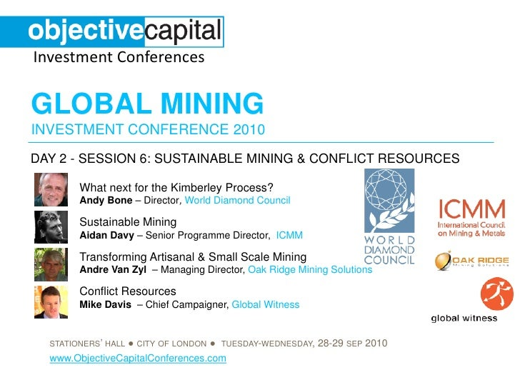 Investment Conferences  GLOBAL MINING INVESTMENT CONFERENCE 2010 DAY 2 - SESSION 6: SUSTAINABLE MINING & CONFLICT RESOURCE...