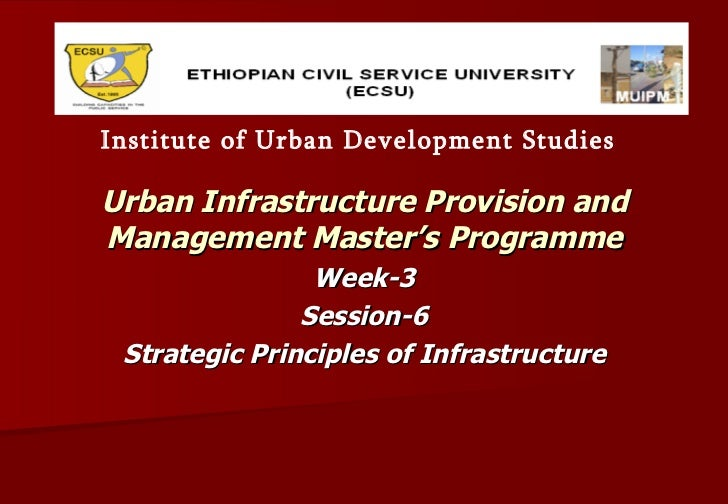 Urban Infrastructure Provision and Management Master's Programme Week-3 Session-6 Strategic Principles of Infrastructure I...