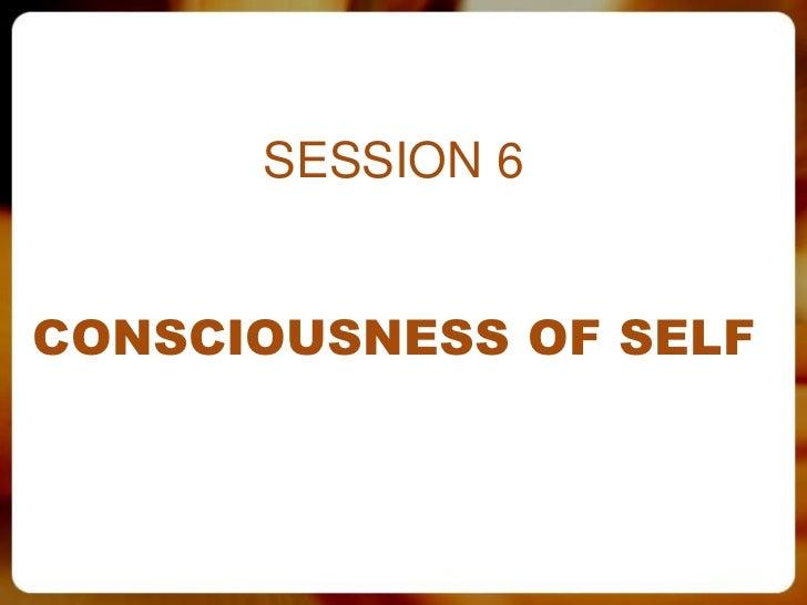 SESSION 6CONSCIOUSNESS OF SELF