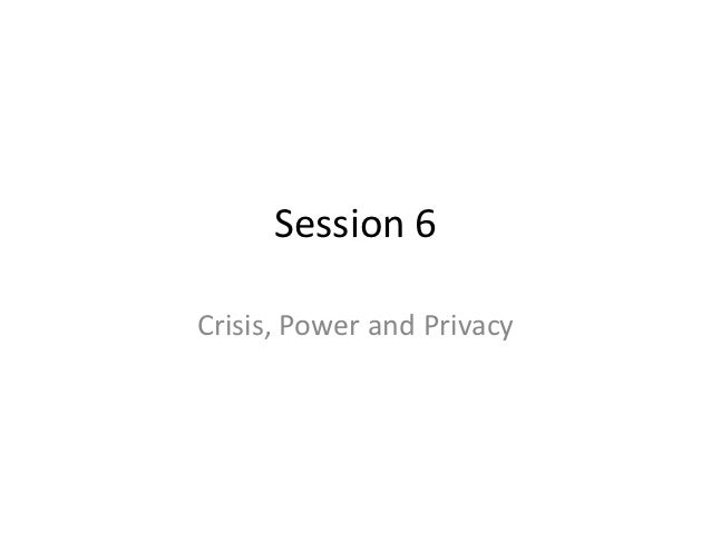 Session 6Crisis, Power and Privacy