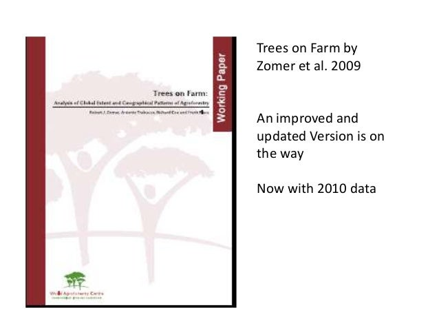 Trees on Farm by Zomer et al. 2009  An improved and updated Version is on the way Now with 2010 data