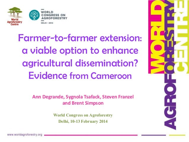 Farmer-to-farmer extension: a viable option to enhance agricultural dissemination? Evidence from Cameroon Ann Degrande, Sy...