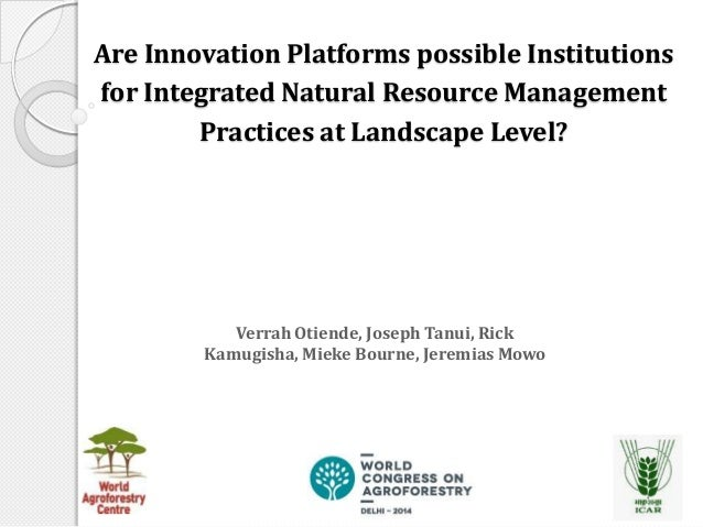 Are Innovation Platforms possible Institutions for Integrated Natural Resource Management Practices at Landscape Level?  V...