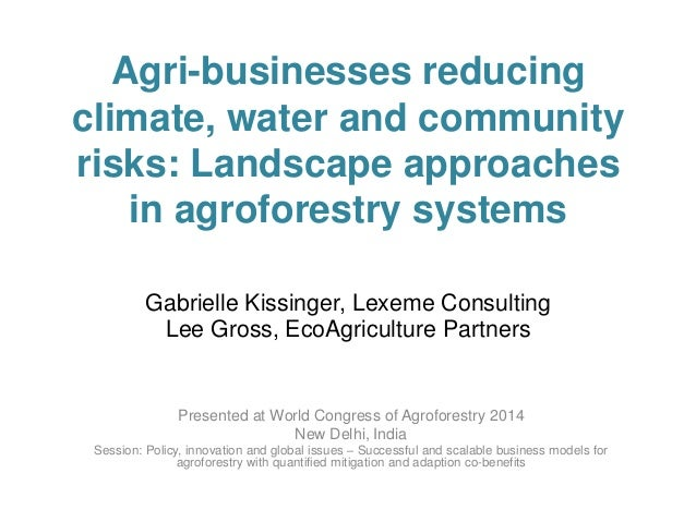 Agri-businesses reducing climate, water and community risks: Landscape approaches in agroforestry systems Gabrielle Kissin...