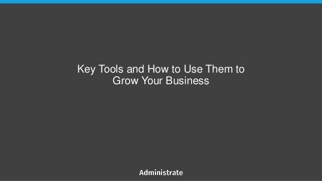 Key Tools and How to Use Them to Grow Your Business