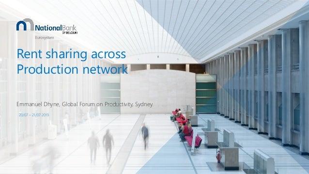 Rent sharing across Production network Emmanuel Dhyne, Global Forum on Productivity, Sydney 20/07 – 21/07 2019