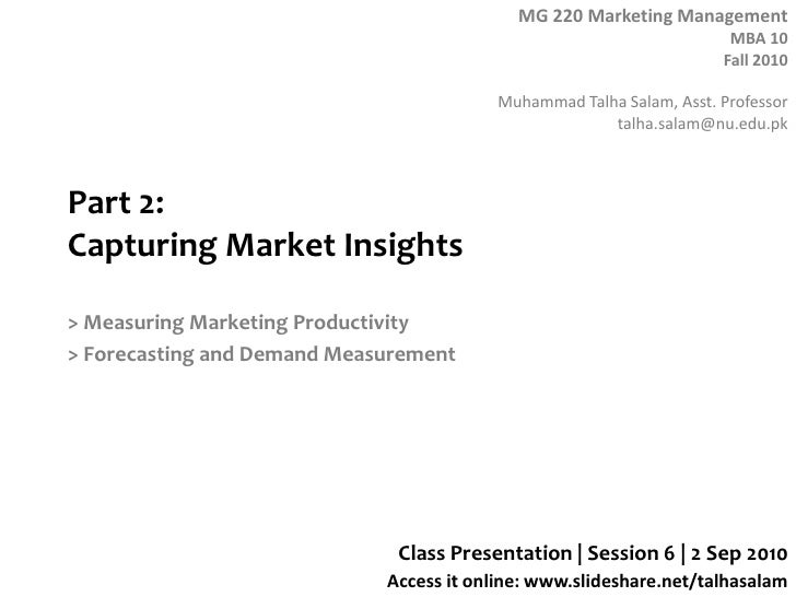 Part 2: Capturing Market Insights<br />> Measuring Marketing Productivity<br />> Forecasting and Demand Measurement<br />C...