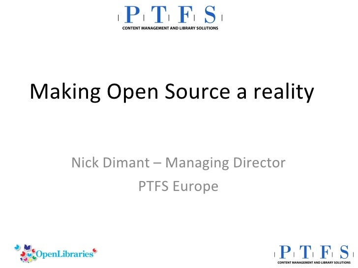 Making Open Source a reality  Nick Dimant – Managing Director PTFS Europe