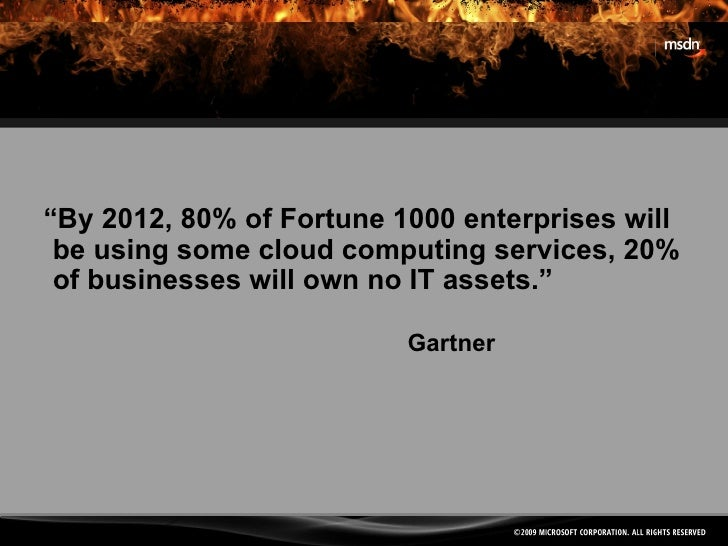 """"""" By 2012, 80% of Fortune 1000 enterprises will be using some cloud computing services, 20% of businesses will own no IT a..."""
