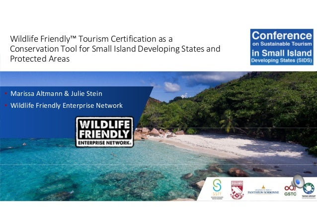 Wildlife Friendly™ Tourism Certification as a Conservation Tool for Small Island Developing States and Protected Areas • M...