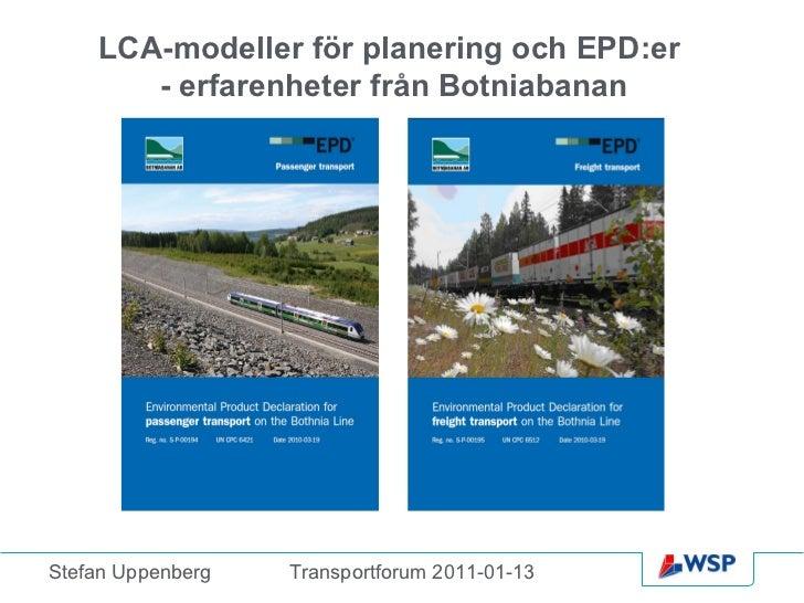 LCA-modeller för planering och EPD:er  - erfarenheter från Botniabanan Stefan Uppenberg Transportforum 2011-01-13