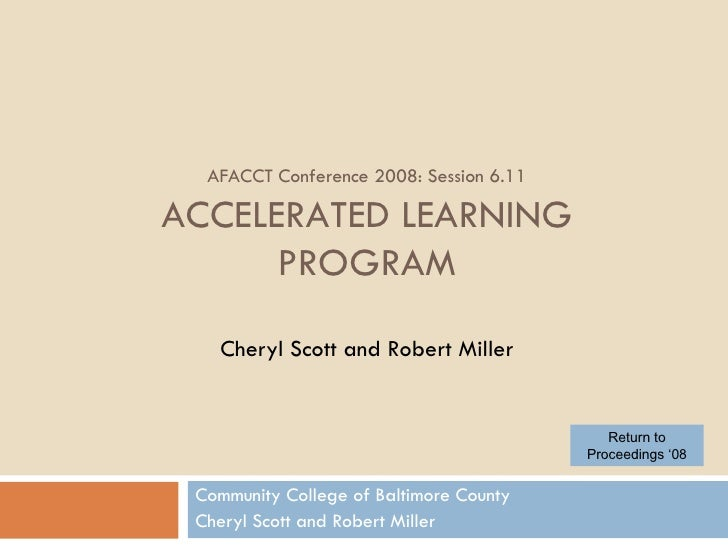 AFACCT Conference 2008: Session 6.11 ACCELERATED LEARNING PROGRAM Cheryl Scott and Robert Miller Community College of Balt...