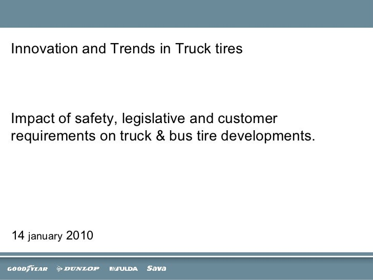 Innovation and Trends in Truck tires  Impact of safety, legislative and customer requirements on truck & bus tire developm...