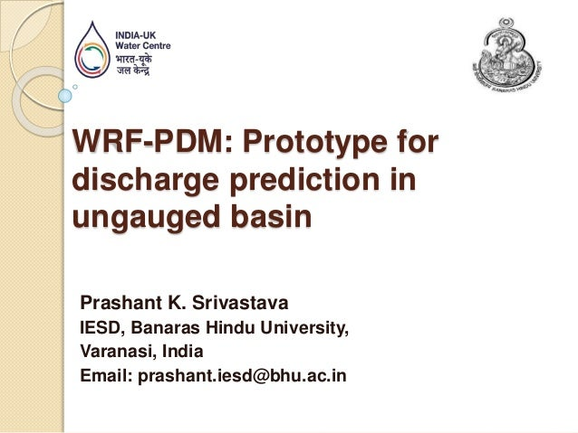 WRF-PDM: Prototype for discharge prediction in ungauged basin Prashant K. Srivastava IESD, Banaras Hindu University, Varan...