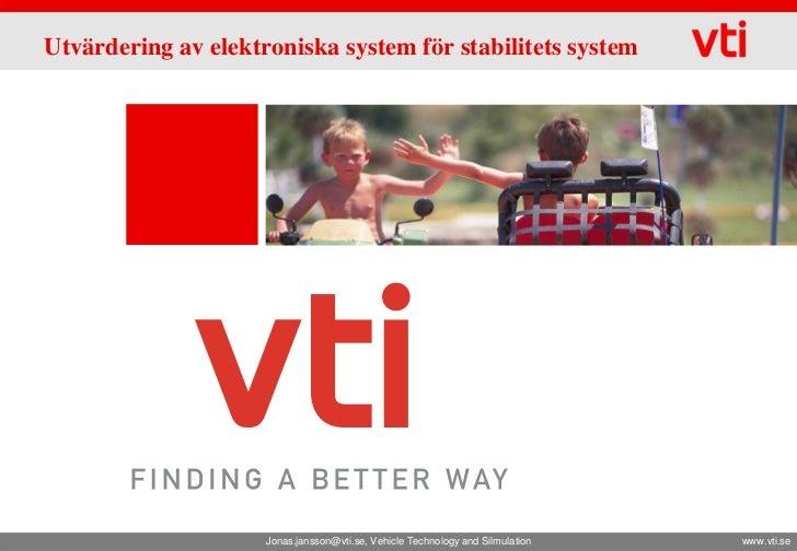 Utvärdering av elektroniska system för stabilitets system                     Jonas.jansson@vti.se, Vehicle Technology and...
