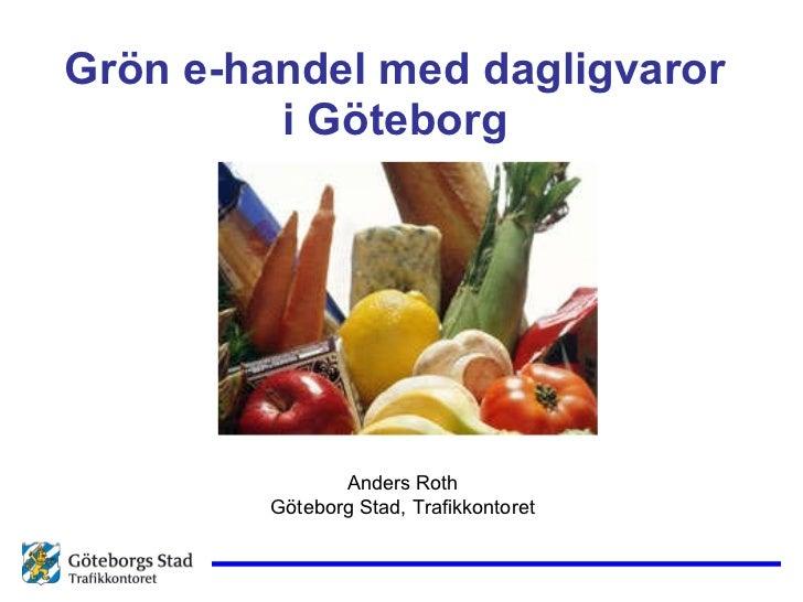 Grön e-handel med dagligvaror i Göteborg Anders Roth Göteborg Stad, Trafikkontoret