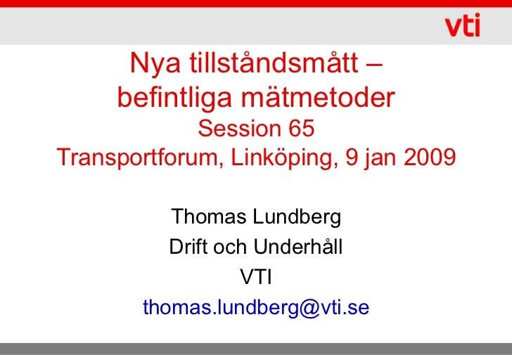 Nya tillståndsmått –     befintliga mätmetoder             Session 65Transportforum, Linköping, 9 jan 2009          Thomas...