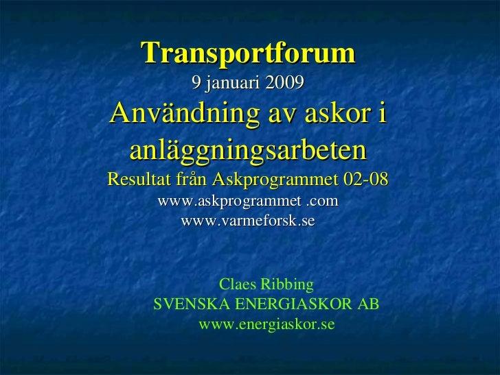 Transportforum         9 januari 2009Användning av askor i anläggningsarbetenResultat från Askprogrammet 02-08     www.ask...