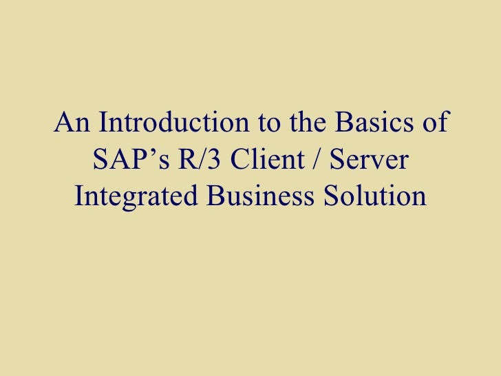 An Introduction to the Basics of SAP's R/3 Client / Server Integrated Business Solution
